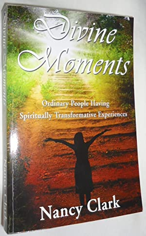 Divine Moments: Ordinary People Having Spiritually Transformative Experiences