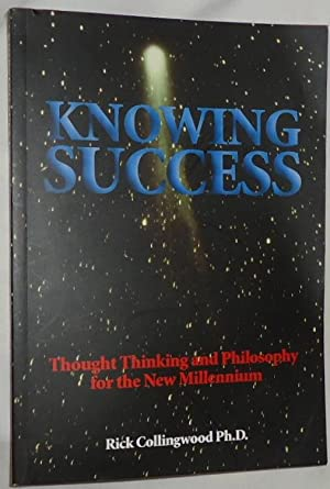 Knowing Success ~ Thought Thinking and Philosophy for the New Millennium