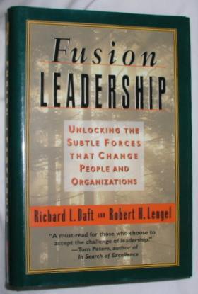 Fusion Leadership: Unlocking the Subtle Forces that: Daft, R.L. &