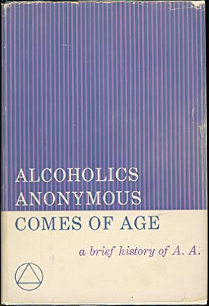 ALCOHOLICS ANONYMOUS COMES OF AGE A Brief: Alcoholics Anonymous World