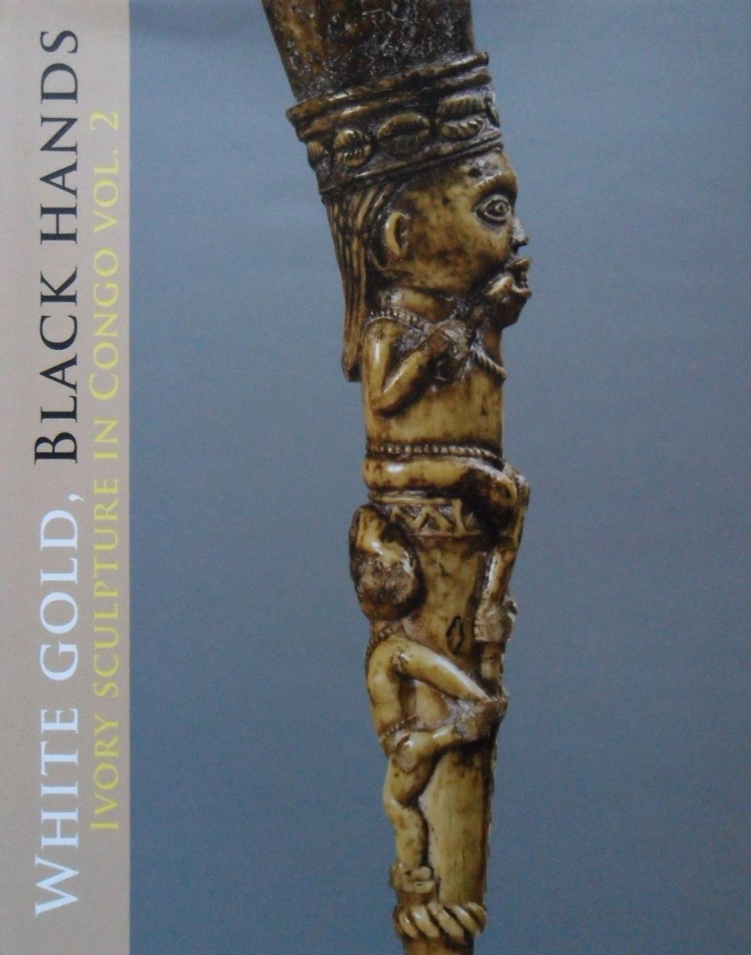 WHITE GOLD, BLACK HANDS. Ivory Sculpture in Congo Vol. 2: Marc Leo Felix (ed.)