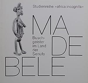 Madebele : Buschgeister im Land der Senufo: B. Gottschalk