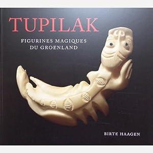 Tupilak : Figurines Magiques du Groenland: Birte Haagen
