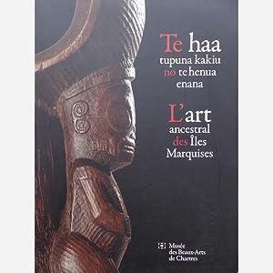 L'art ancestral des Îles Marquises/Te haa tupuna