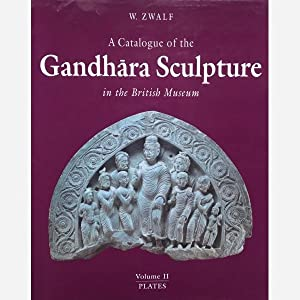 A Catalogue of the Gandhara Sculpture in: W. Zwalf
