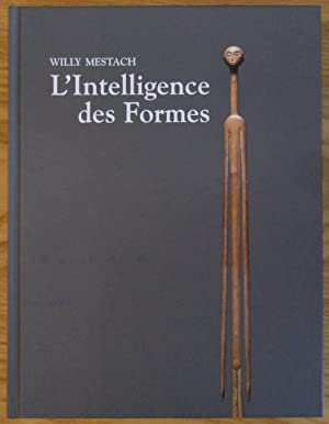 L'Intelligence des Formes. Publié à l'occasion de: Willy Mestach (commisaires