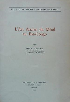 L'Art Ancien du Métal au Bas-Congo: Rob. L. Wannyn