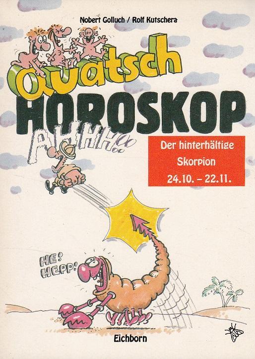 Quatsch Horoskop. Der hinterhältige Skorpion 24.10 -: Golluch, Norbert: