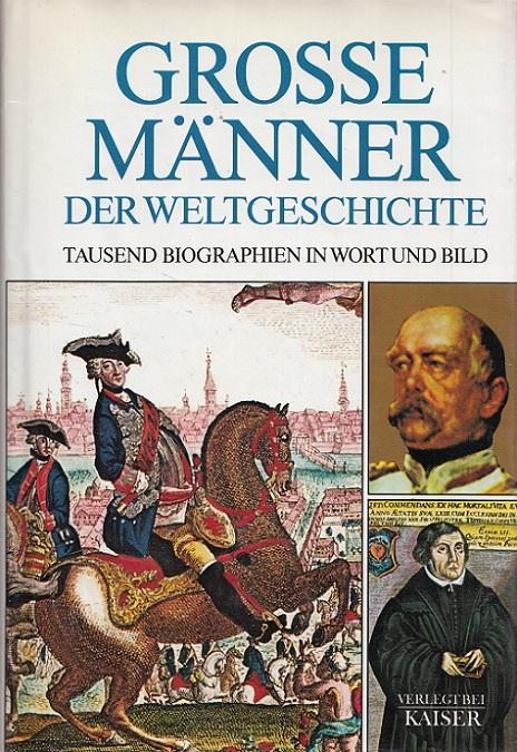 Grosse Männer der Weltgeschichte : tausend Biographien: Engasser, Quirin (Red.):
