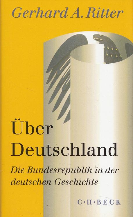 Über Deutschland : die Bundesrepublik in der: Ritter, Gerhard A.:
