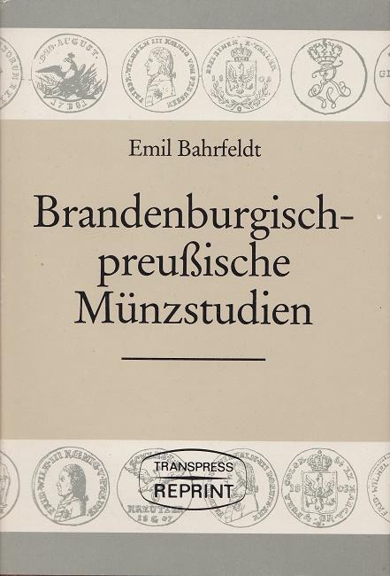 Brandenburgisch-preussische Münzstudien : 18 Aufsätze zur brandenburgischen: Bahrfeldt, Emil: