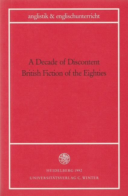 A decade of Discontent. British Fiction of the Eighties. Anglistik & Englischunterricht ; 48. - Diller, Hans-Jürgen