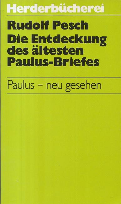 Die Entdeckung des ältesten Paulus-Briefes : Die: Pesch, Rudolf: