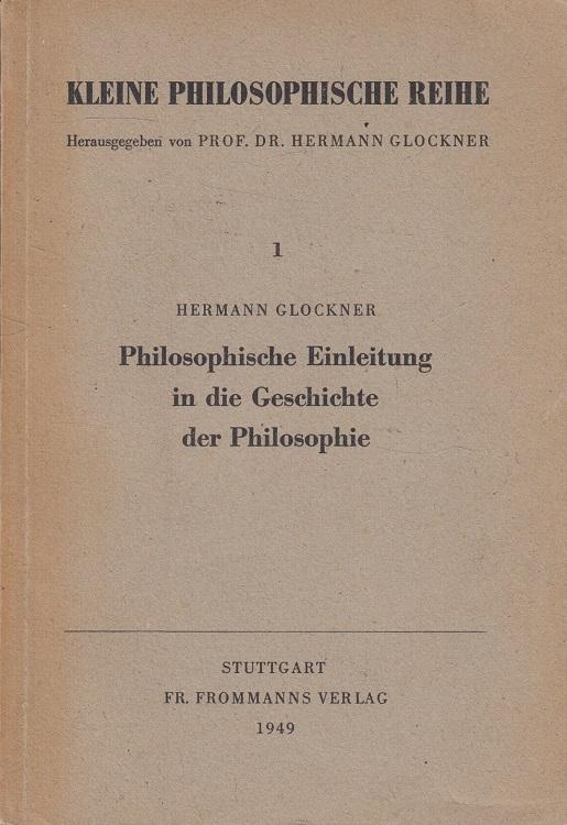 Philosophische Einleitung in die Geschichte der Philosophie.: Glockner, Hermann: