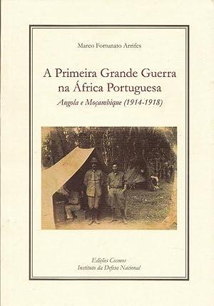 A Primera Grande Guerra na África Portugesa: Arrifes, Marco Fortunato:
