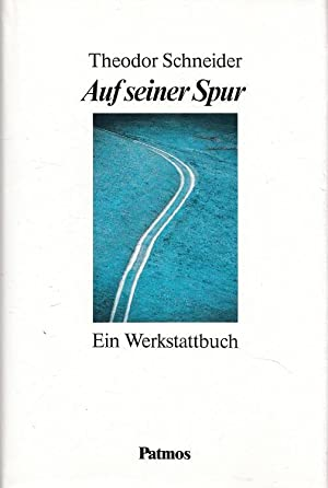 Auf seiner Spur : ein Werkstattbuch. Hrsg.: Schneider, Theodor: