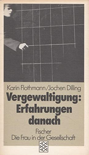 Vergewaltigung : Erfahrungen danach. Karin Flothmann; Jochen: Flothmann, Karin (Hrsg.):