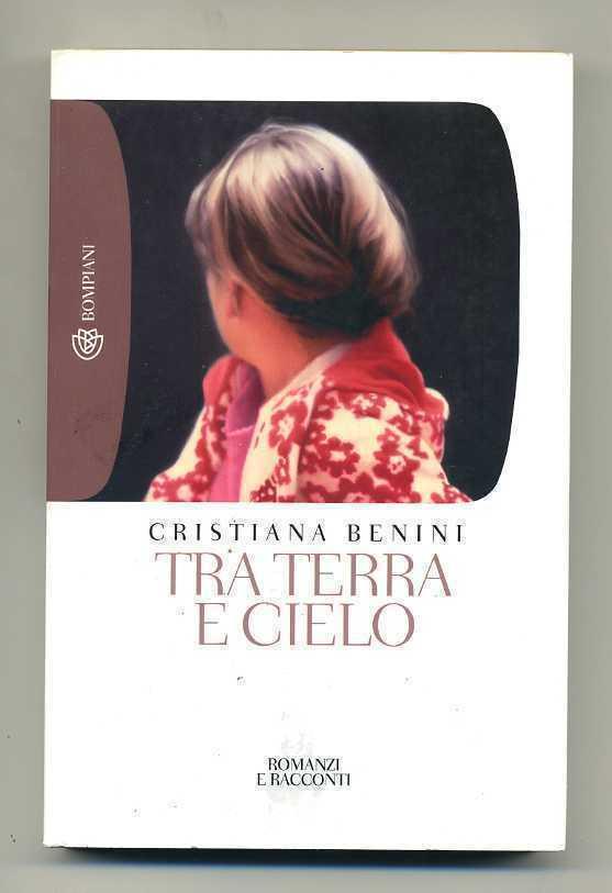 TRA TERRA E CIELO di Cristina Benini ed. Bompiani Tascabili n. 1077
