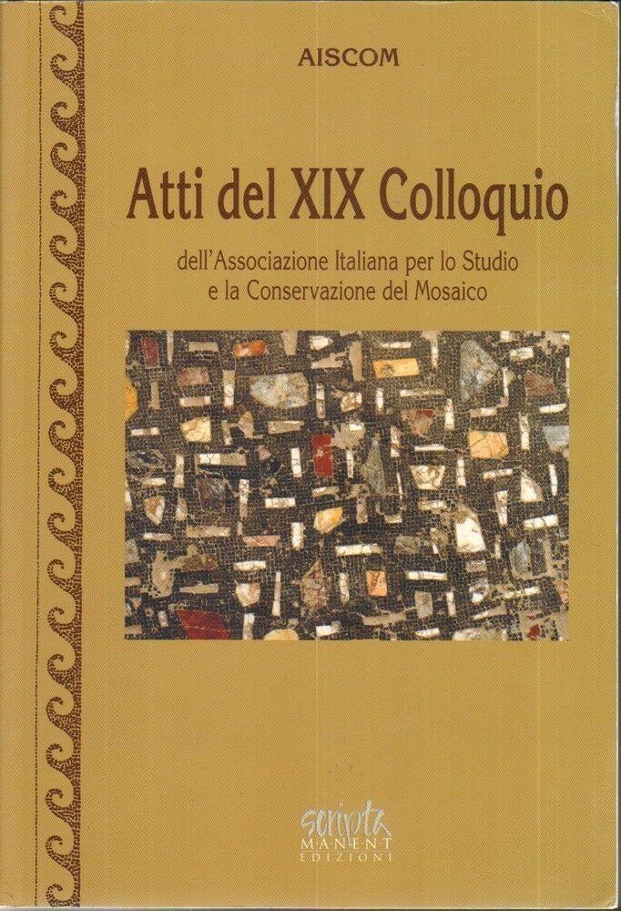 ATTI DEL XIX COLLOQUIO DELL'ASSOCIAZIONE ITALIANA PER LO STUDIO DEL MOSAICO