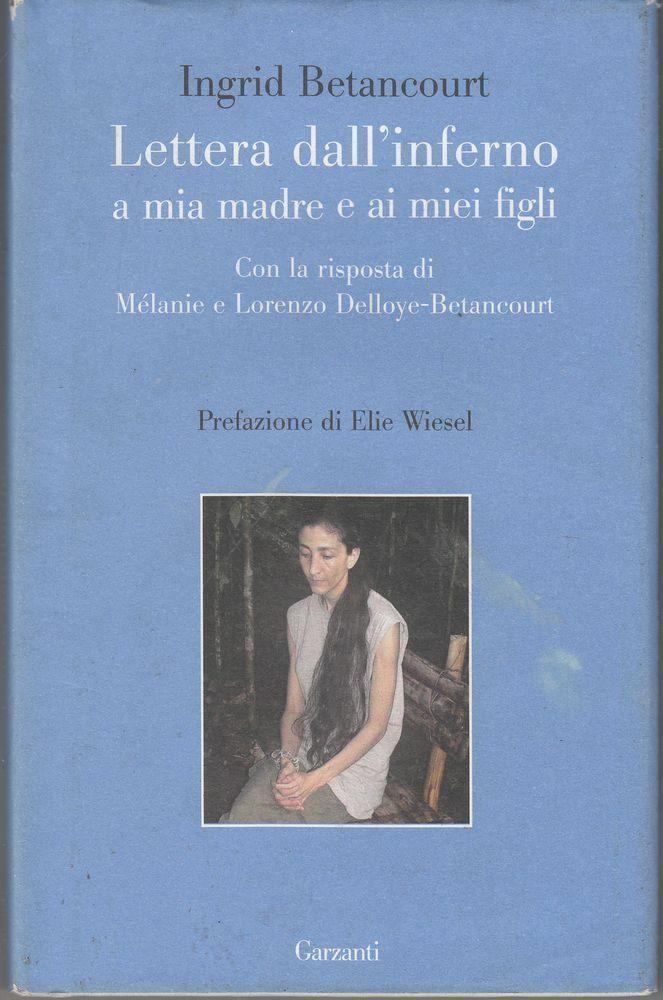 LETTERA DALL'INFERNO A MIA MADRE E AI MIEI FIGLI di I. Betancourt ed. Garzanti