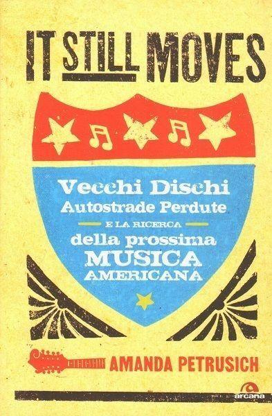 IT STILL MOVES. Vecchi dischi, autostrade perdute e la A. Petrusich ed. Arcana