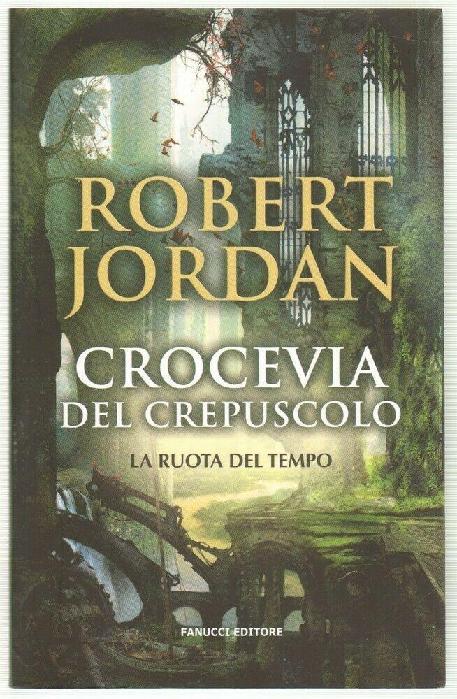 CROCEVIA DEL CREPUSCOLO. La Ruota del Tempo vol. 10 di R. Jordan ed. Fanucci