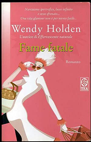 FAME FATALE di Wendy Holden ed. TEA