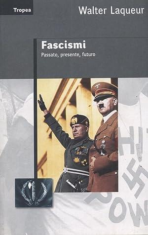 FASCISMI. PASSATO, PRESENTE, FUTURO di Walter Laqueur
