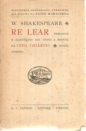 RE LEAR di W. Shakespeare tradotto e Illustr. da Cino Chiarini ed. Sansoni 1943