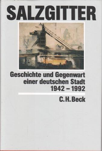 Salzgitter : Geschichte und Gegenwart einer deutschen Stadt 1942 - 1992. hrsg. von Wolfgang Benz ...