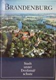 Brandenburg : Stadt unter Denkmalschutz / hrsg. von der Deutschen Gesellschaft e.V. Thomas Drachenberg - Drachenberg, Thomas und Berlin Deutsche Gesellschaft e.V.