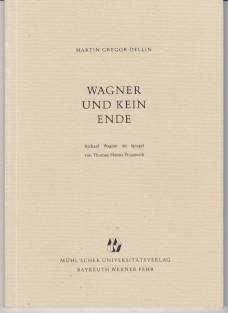 Wagner und kein Ende : Richard Wagner im Spiegel von Thomas Manns Prosawerk , eine Studie. - Gregor-Dellin, Martin