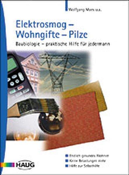 Elektrosmog - Wohngifte - Pilze Baubiologie -: Maes, Wolfgang, Volker