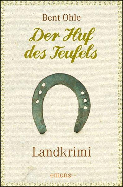 Der Huf des Teufels : Landkrimi / Bent Ohle / Landkrimi - Ohle, Bent