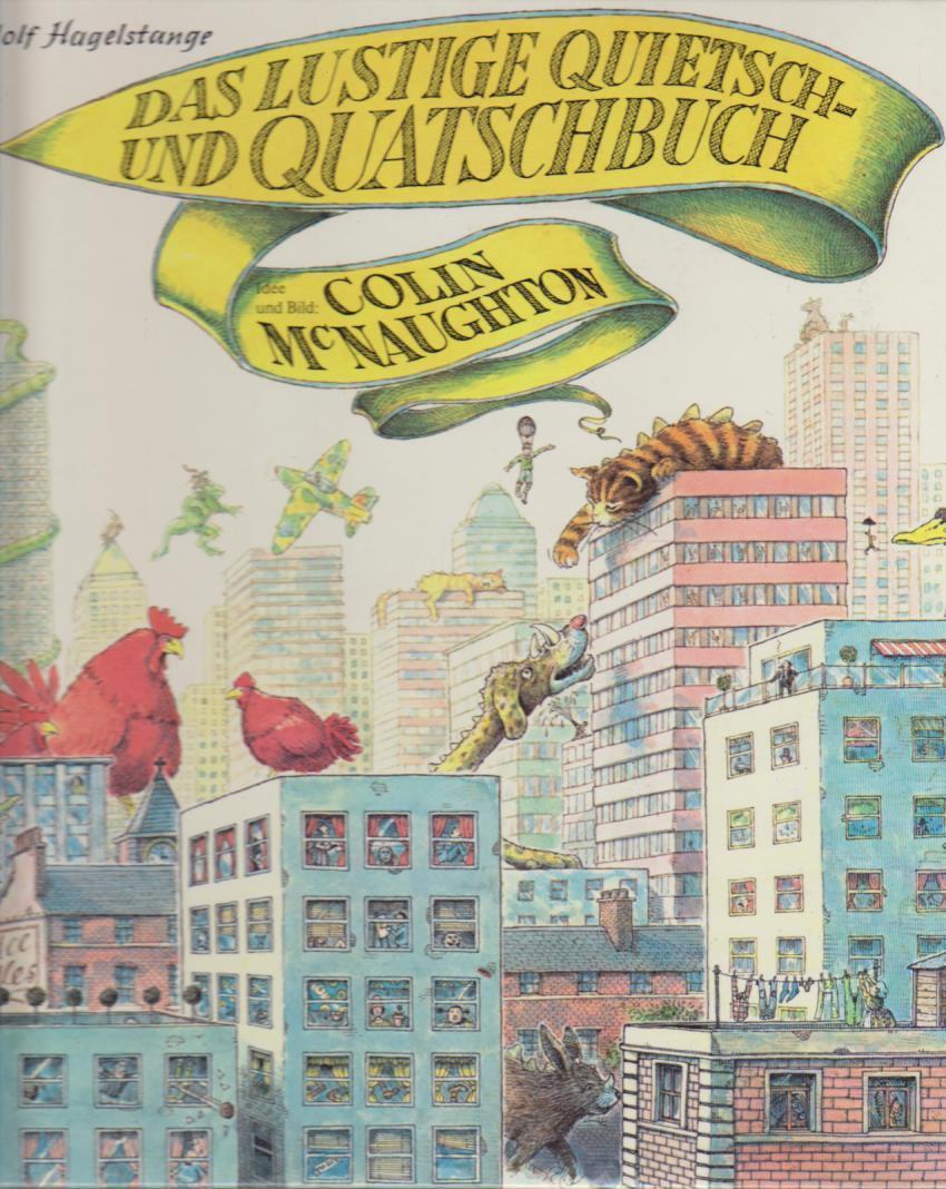 Das lustige Quietsch- und Quatschbuch / Idee u. Bild: Colin McNaughton. Rudolf Hagelstange - McNaughton, Colin und Rudolf Hagelstange