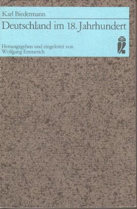 Deutschland im 18. [achtzehnten] Jahrhundert. Hrsg. u.: Biedermann, Karl: