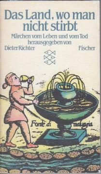 Das Land, wo man nicht stirbt : Märchen vom Leben u. vom Tod. hrsg. von Dieter Richter, ...
