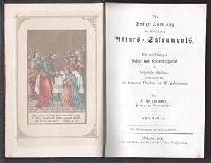 Die Ewige Anbetung des allerheiligsten Altars-Sakraments : Ein vollständiges Gebet- und ...