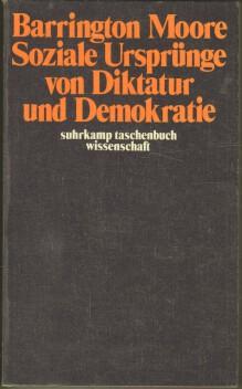 Soziale Ursprünge von Diktatur und Demokratie : d. Rolle d. Grundbesitzer u. Bauern bei d. ...