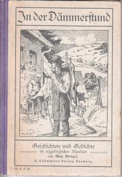 In der Dämmerstund' : Erzählungen u. Gedichte in erzgebischer Mundart ; Mit e. [...