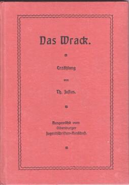 Das Wrack : Erzählung Th. Justus. Ausgewählt vom Oldenburger Jugendschriften-Ausschu&...