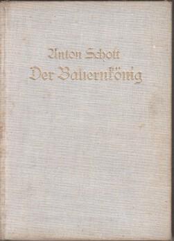 Der Bauernkönig : Roman. Mit [eingedr.] Bildern v. R. Rucktäschel: Schott, Anton: