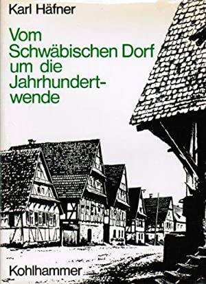 Vom schwäbischen Dorf um die Jahrhundertwende : Arbeits- u. Lebensformen.: Häfner, Karl: