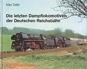 Die letzten Dampflokomotiven der Deutschen Reichsbahn.: Delie, Max: