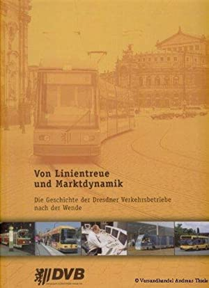 Von Linientreue und Marktdynamik : die Dresdner Verkehrsbetriebe nach der Wende. Berhard Schawohl. ...
