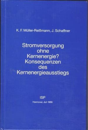 Stromversorgung ohne Kernenergie? Konsequenzen des Kernenergieausstiegs. K.: Müller-Reissmann, Karl-Friedrich und