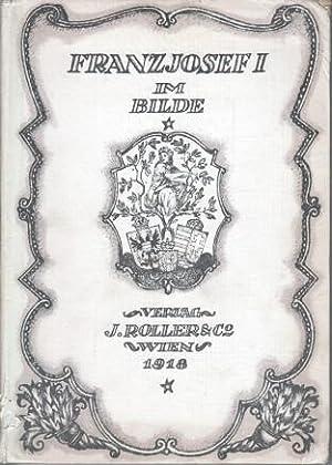 Franz Joseph I. im Bilde : Eine Reihe zeitgenössische Darstellungen aus dem Leben des Kaisers ...