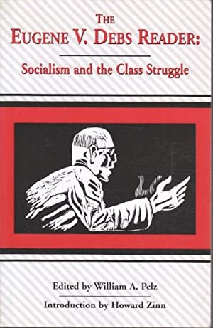 Eugene V. Debs Reader: Socialism and the Class Struggle: Pelz, William A. (Ed.) and Howard (Intro.)...