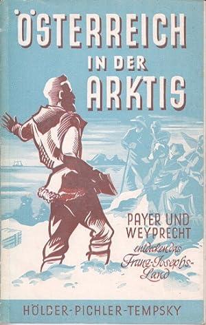 Österreich in der Arktis : Payer und Weyprecht entdecken das Franz-Josephs-Land ; Die Ö...