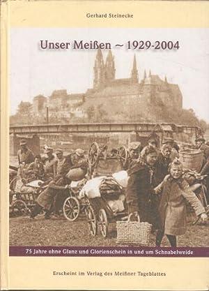 Unser Meißen 1929 - 2004 : 75 Jahre ohne Glanz und Glorienschein in und um Schnabelweide. [...